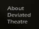 ABOUT DEVIATED THEATRE